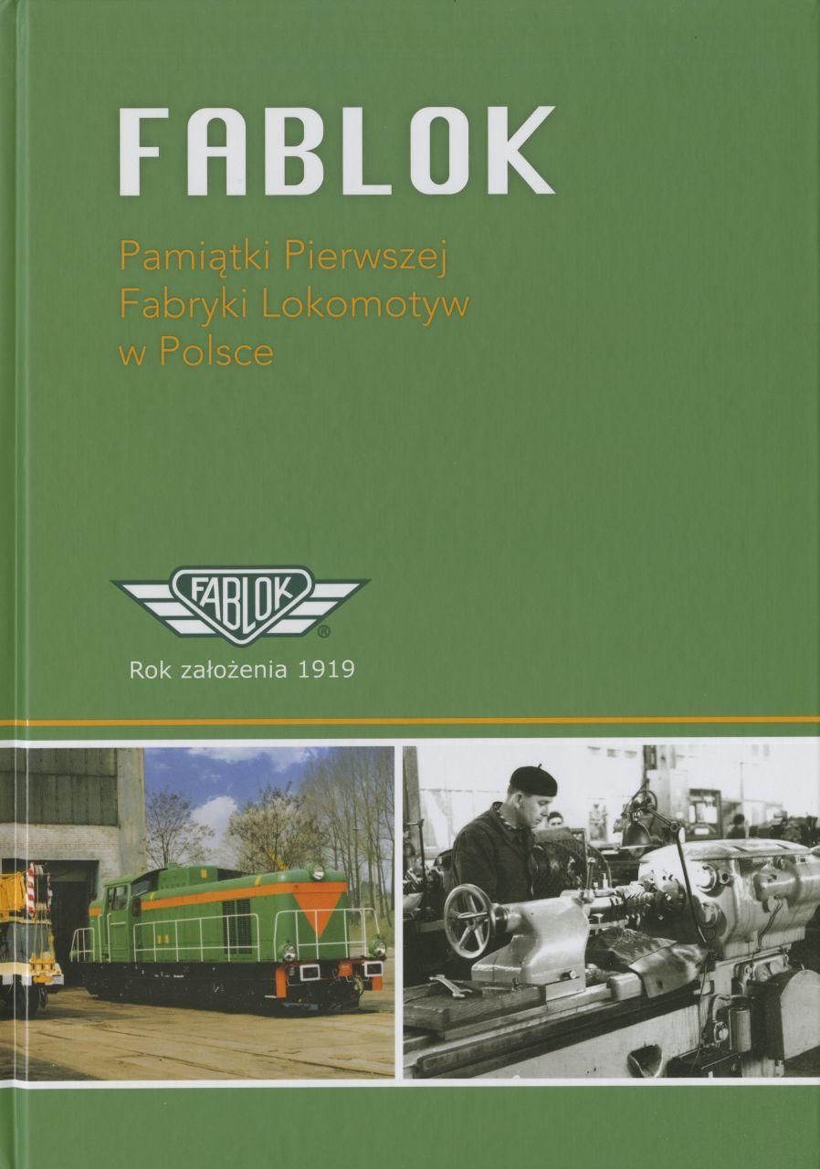 """Okładka książki """"Fablok: Pamiątki Pierwszej Fabryki Lokomotyw w Polsce"""". Pod tytułem znajdują się 2 zdjęcia: jedno przedstawia Lokomotywę, drugie pracownika przy tokarce."""