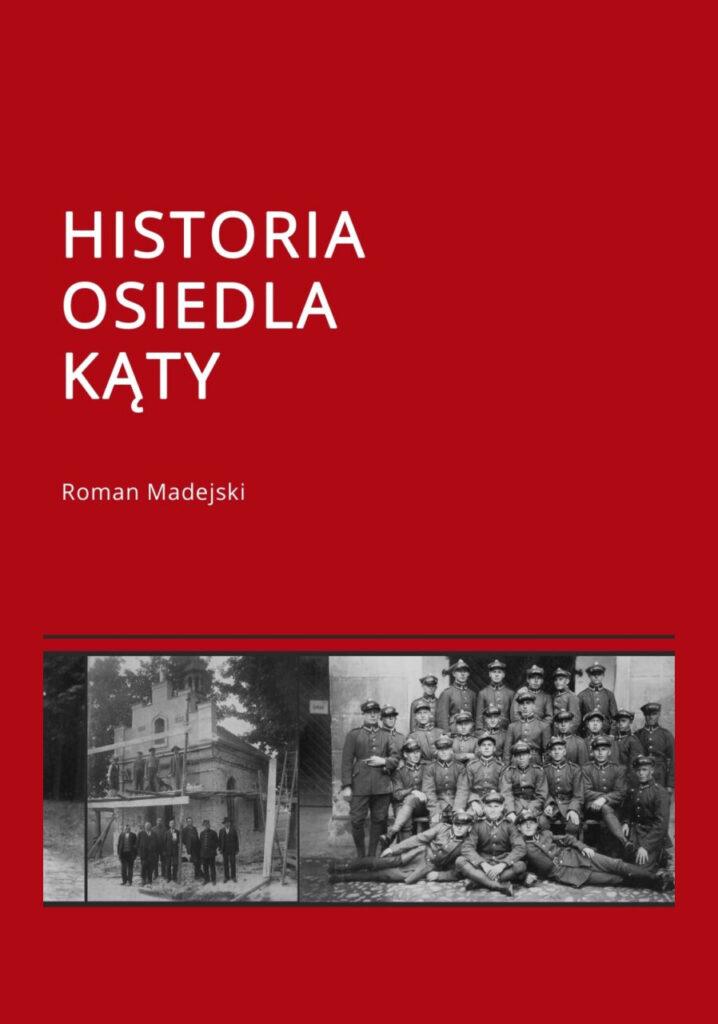 """Okładka książki """"Historia Osiedla Kąty"""" autor Roman Madejski. Na dole okładki znajdują się 2 czarno-białe zdjęcia: jedno przedstawia grupę mężczyzn przed budowaną kaplicą na Kątach, drugie grupę żołnierzy."""